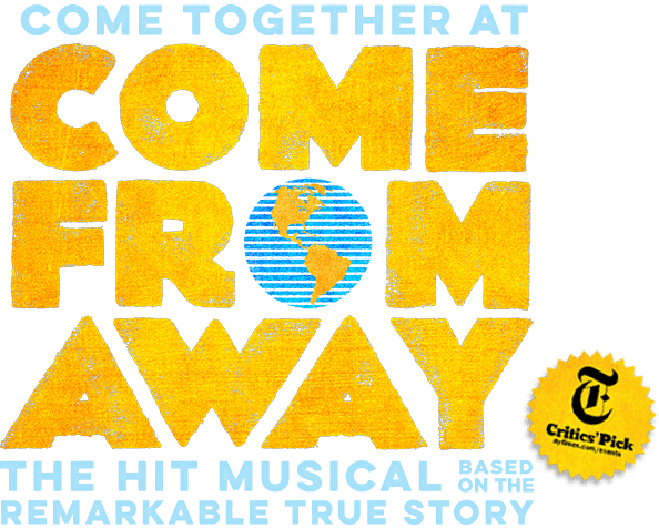 Come Together at COME FROM AWAY, the hit musical based on the remarkable true story.